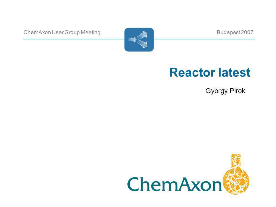 Reactor latest ChemAxon User Group MeetingBudapest 2007 György Pirok