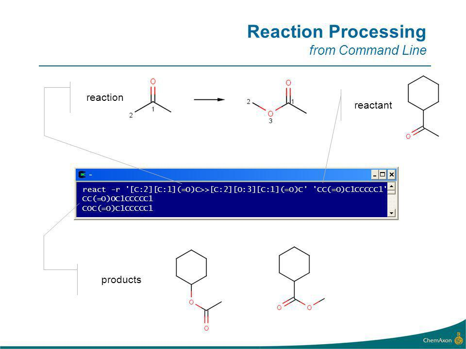 Reaction Processing from Command Line react -r [C:2][C:1](=O)C>>[C:2][O:3][C:1](=O)C CC(=O)C1CCCCC1 CC(=O)OC1CCCCC1 COC(=O)C1CCCCC1 reaction reactant products