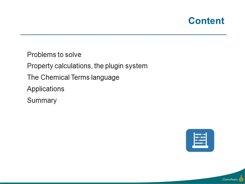 Content Problems to solve Property calculations, the plugin system The Chemical Terms language Applications Summary