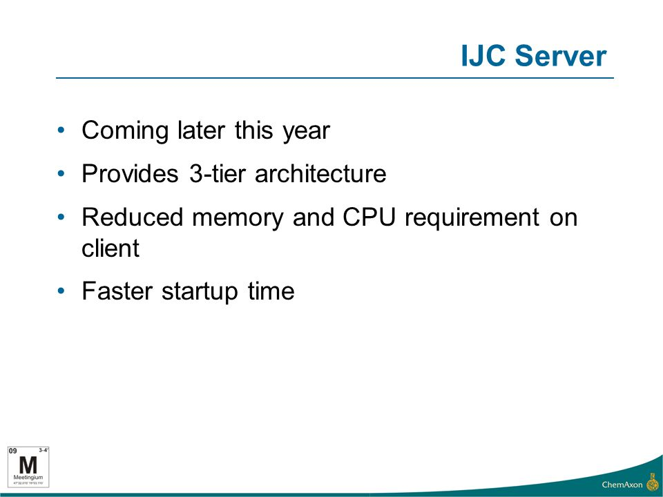 IJC Server Coming later this year Provides 3-tier architecture Reduced memory and CPU requirement on client Faster startup time