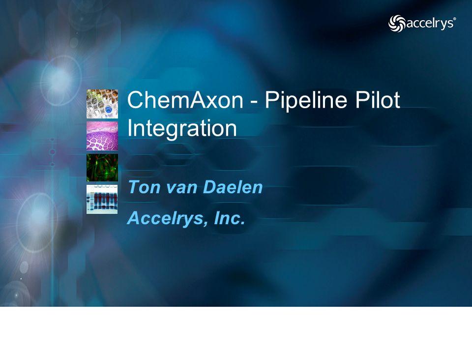 Ton van Daelen Accelrys, Inc. ChemAxon - Pipeline Pilot Integration