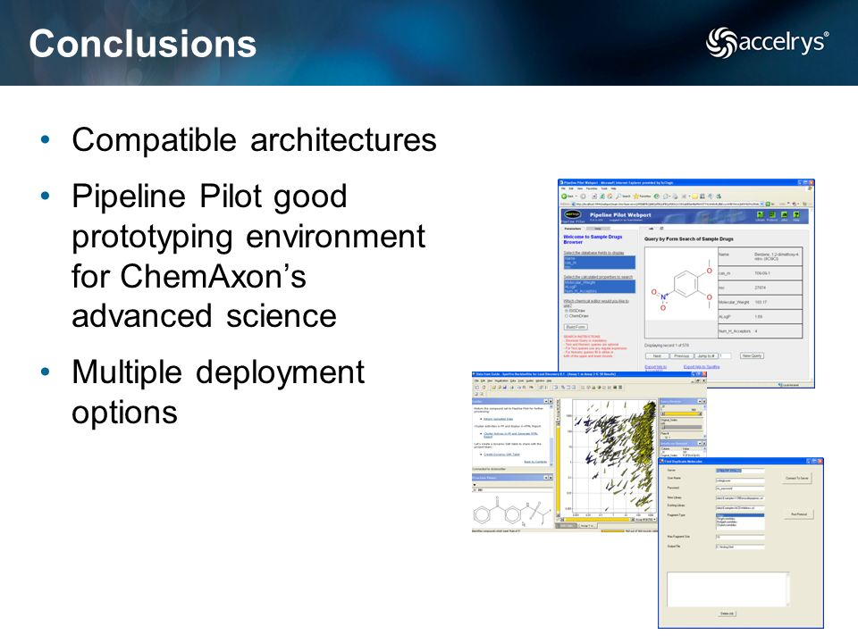 Conclusions Compatible architectures Pipeline Pilot good prototyping environment for ChemAxons advanced science Multiple deployment options