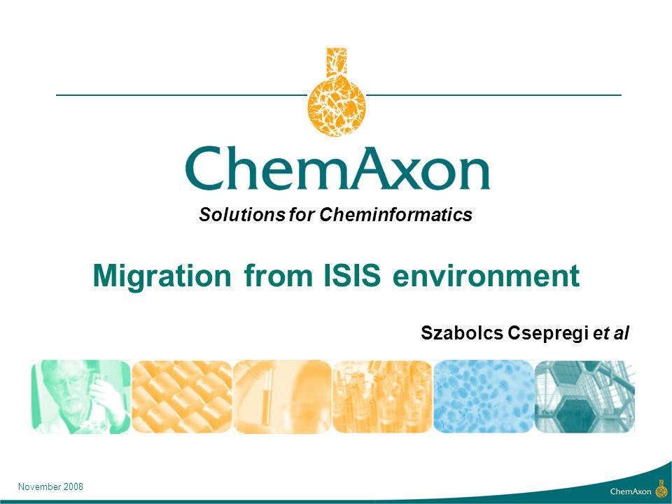 Solutions for Cheminformatics November 2008 Migration from ISIS environment Szabolcs Csepregi et al