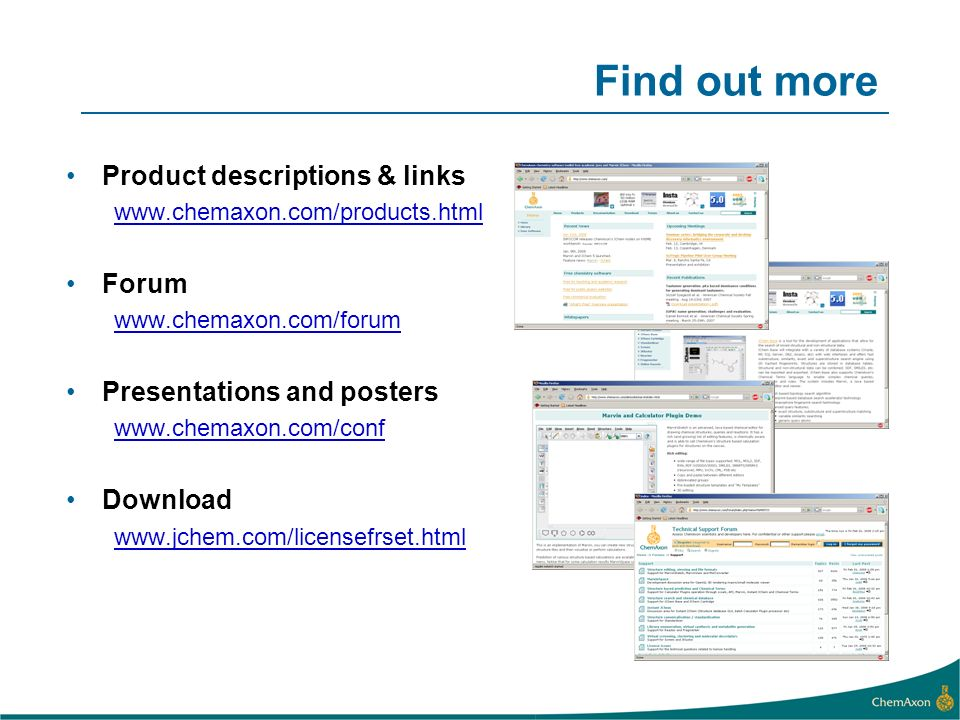 Find out more Product descriptions & links www.chemaxon.com/products.html Forum www.chemaxon.com/forum Presentations and posters www.chemaxon.com/conf