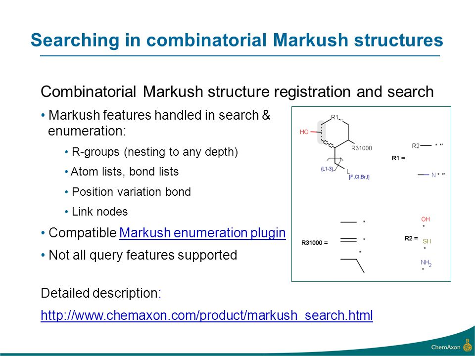 Searching in combinatorial Markush structures Combinatorial Markush structure registration and search Markush features handled in search & enumeration