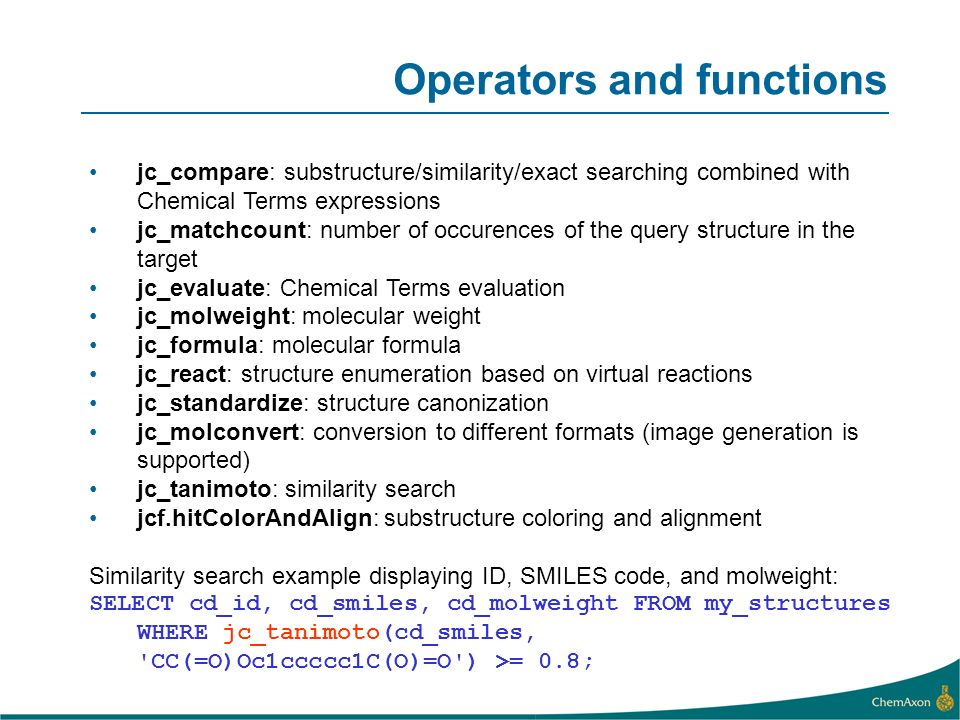 jc_compare: substructure/similarity/exact searching combined with Chemical Terms expressions jc_matchcount: number of occurences of the query structur