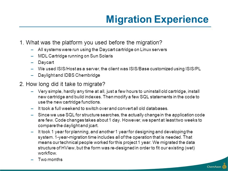 Migration Experience 1. What was the platform you used before the migration? –All systems were run using the Daycart cartridge on Linux servers –MDL C
