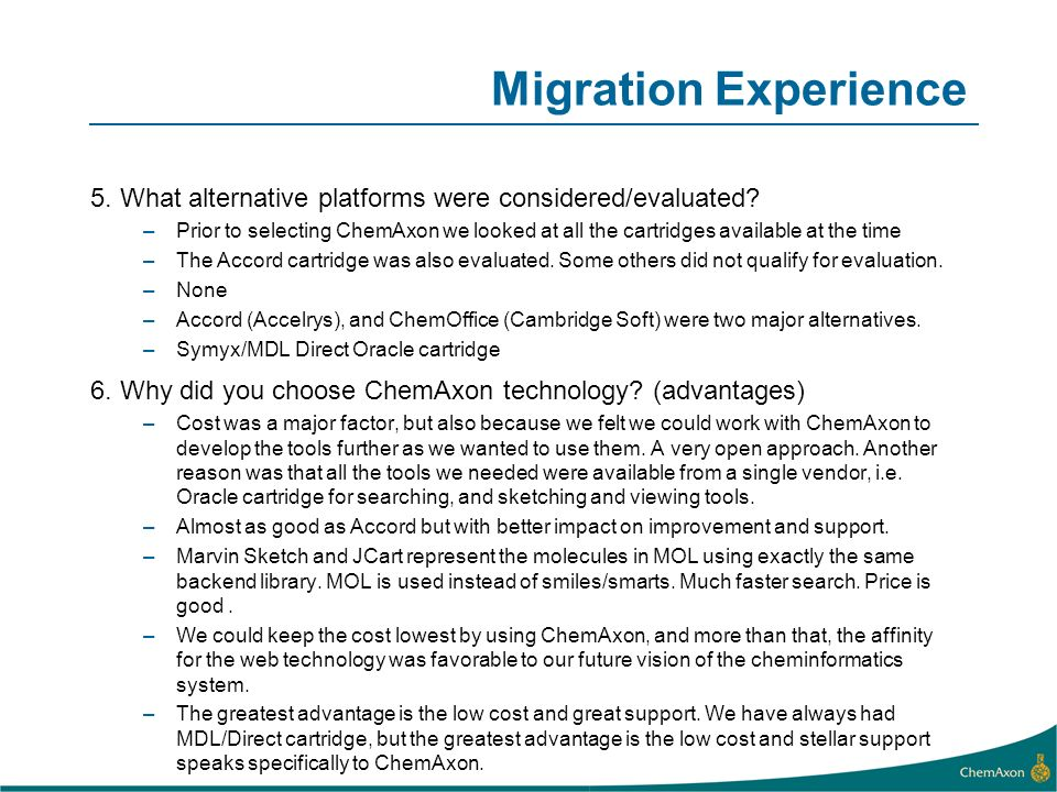 Migration Experience 5. What alternative platforms were considered/evaluated? –Prior to selecting ChemAxon we looked at all the cartridges available a