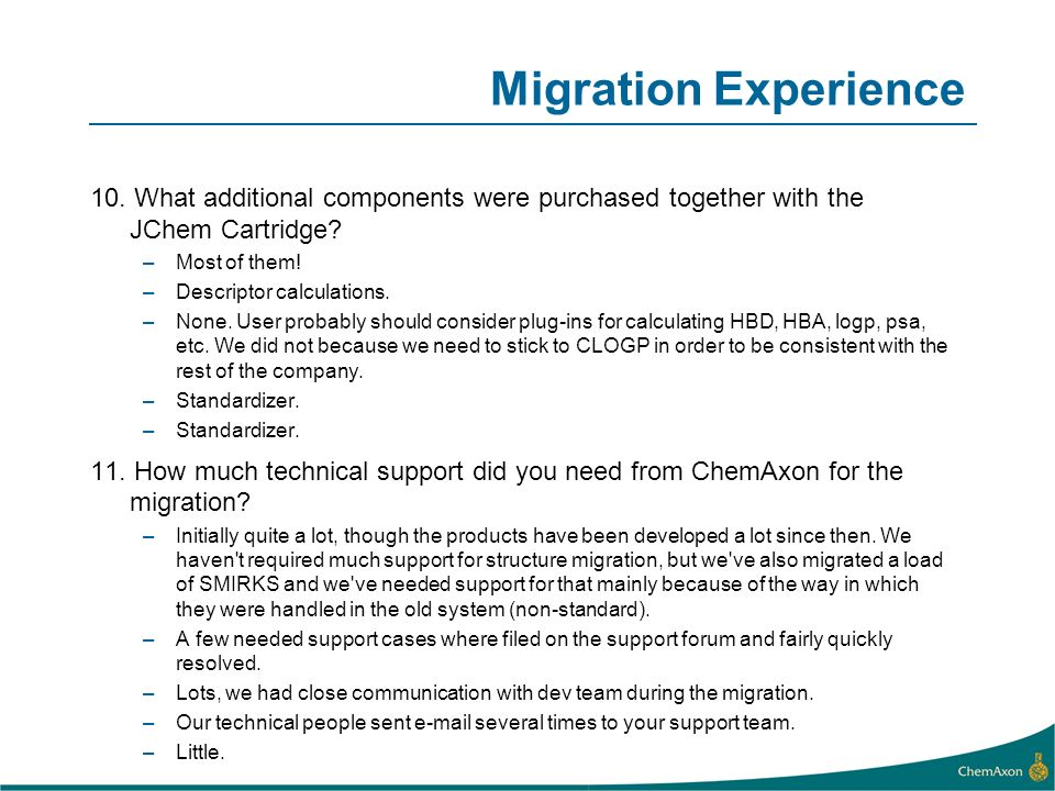 Migration Experience 10. What additional components were purchased together with the JChem Cartridge? –Most of them! –Descriptor calculations. –None.