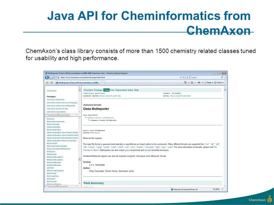 Java API for Cheminformatics from ChemAxon ChemAxons class library consists of more than 1500 chemistry related classes tuned for usability and high p