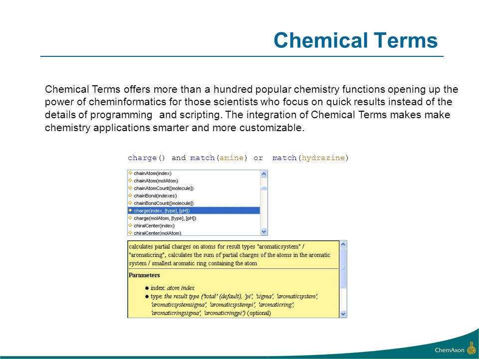 Chemical Terms charge() and match(amine) or match(hydrazine) Chemical Terms offers more than a hundred popular chemistry functions opening up the powe