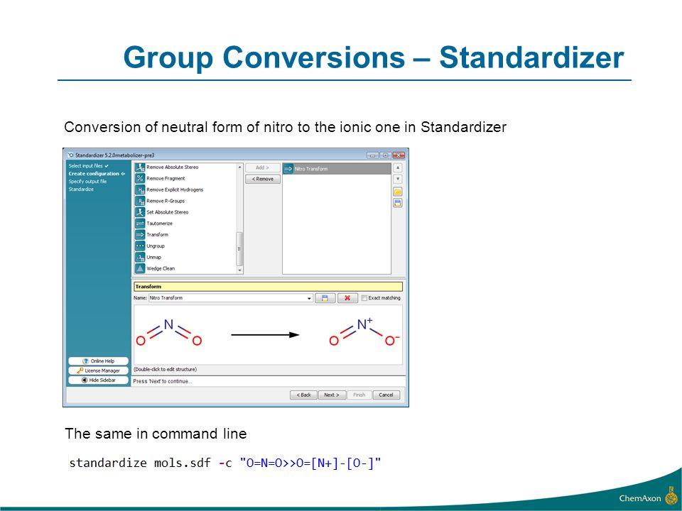Group Conversions – Standardizer The same in command line Conversion of neutral form of nitro to the ionic one in Standardizer