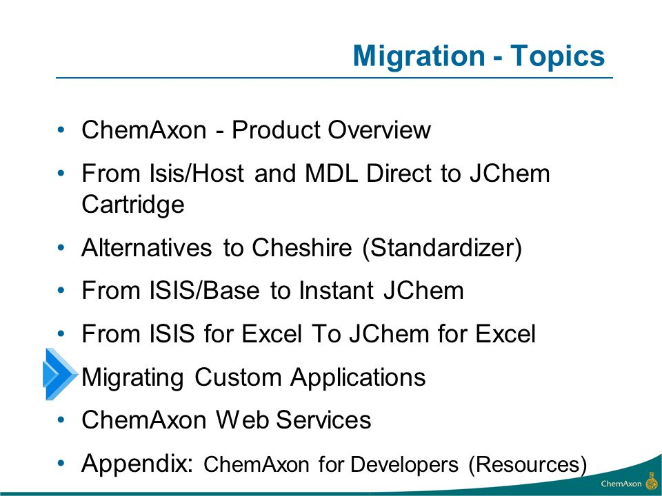 Migration - Topics ChemAxon - Product Overview From Isis/Host and MDL Direct to JChem Cartridge Alternatives to Cheshire (Standardizer) From ISIS/Base