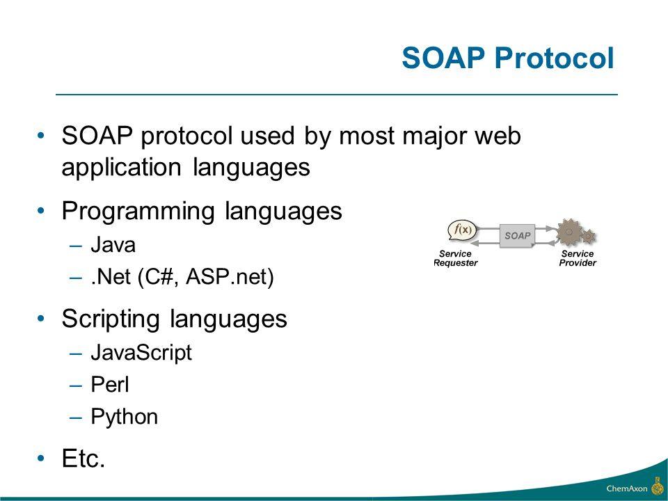 SOAP Protocol SOAP protocol used by most major web application languages Programming languages –Java –.Net (C#, ASP.net) Scripting languages –JavaScri