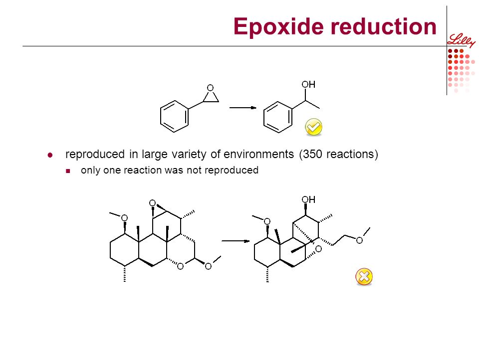 Epoxide reduction reproduced in large variety of environments (350 reactions) only one reaction was not reproduced Epoxide reduction