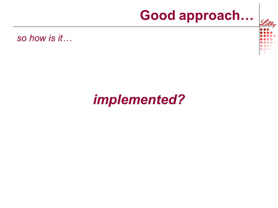 Good approach… so how is it… implemented