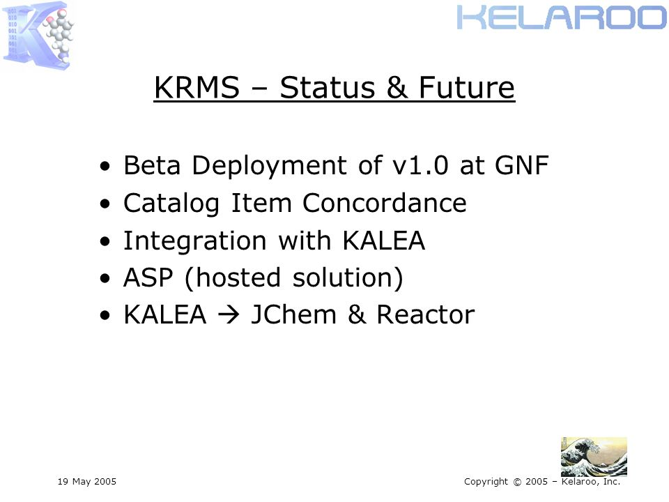 19 May 2005Copyright © 2005 – Kelaroo, Inc. KRMS – Status & Future Beta Deployment of v1.0 at GNF Catalog Item Concordance Integration with KALEA ASP