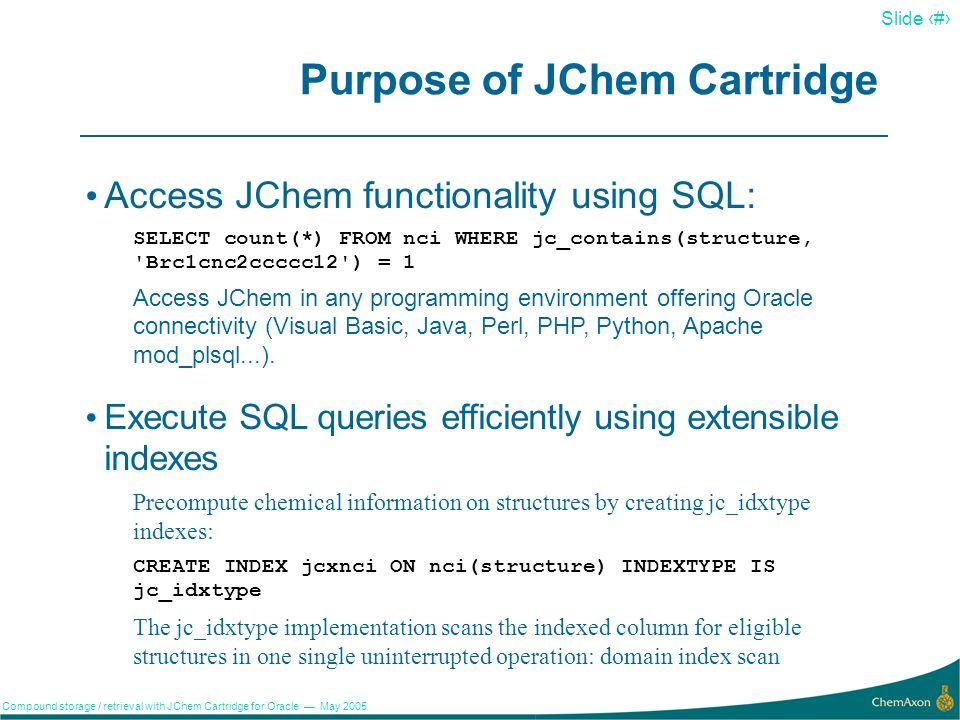 2 Slide 2 Compound storage / retrieval with JChem Cartridge for Oracle May 2005 Contents Purpose of JChem Cartridge Constituents of the JChem Cartridge API Normal Tables vs.