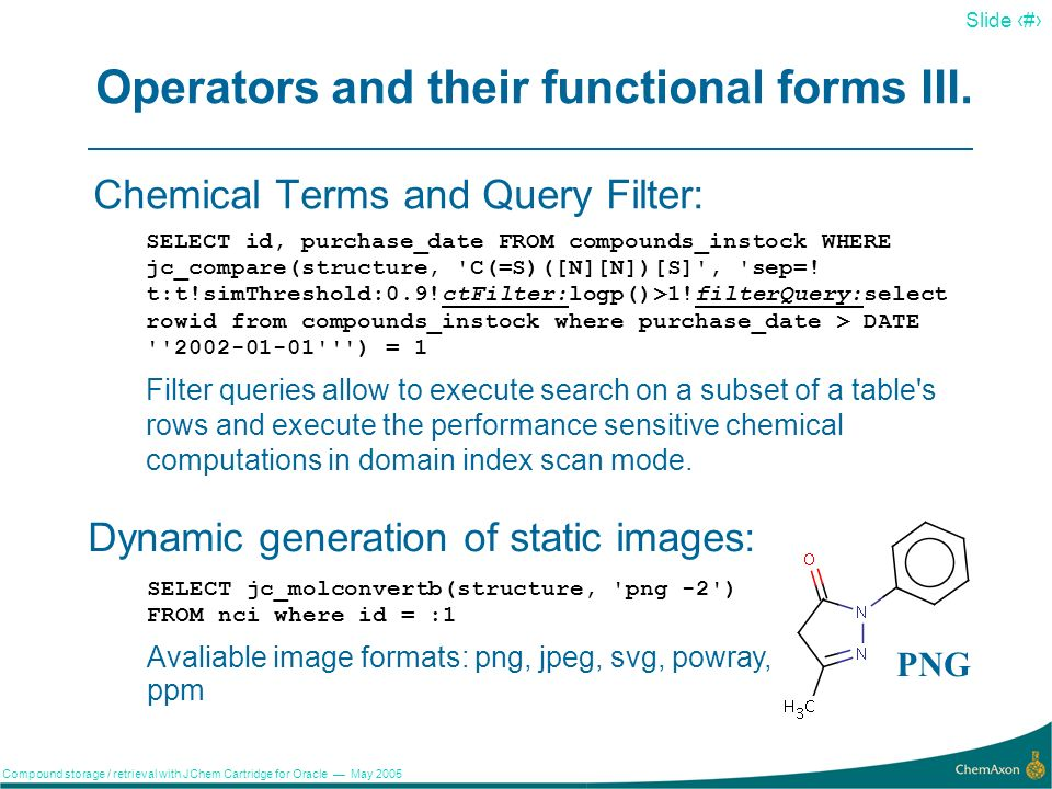 6 Slide 6 Compound storage / retrieval with JChem Cartridge for Oracle May 2005 Operators and their functional forms II.