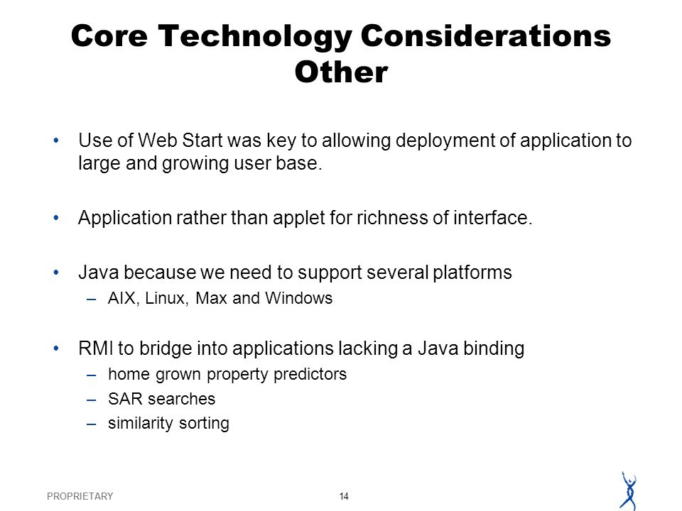 PROPRIETARY14 Core Technology Considerations Other Use of Web Start was key to allowing deployment of application to large and growing user base.