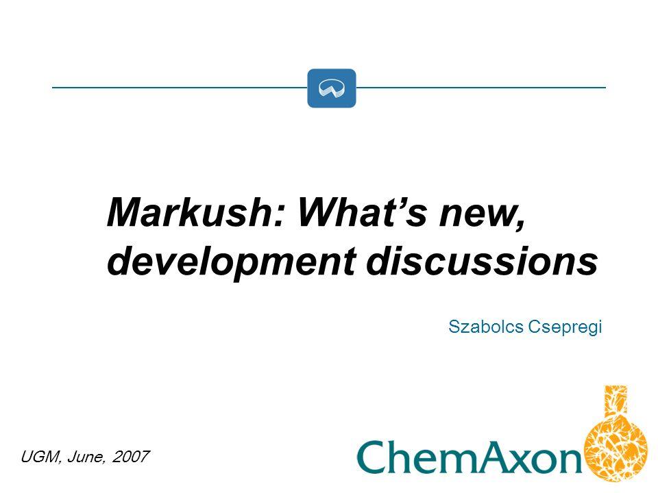 UGM, June, 2007 Szabolcs Csepregi Markush: Whats new, development discussions