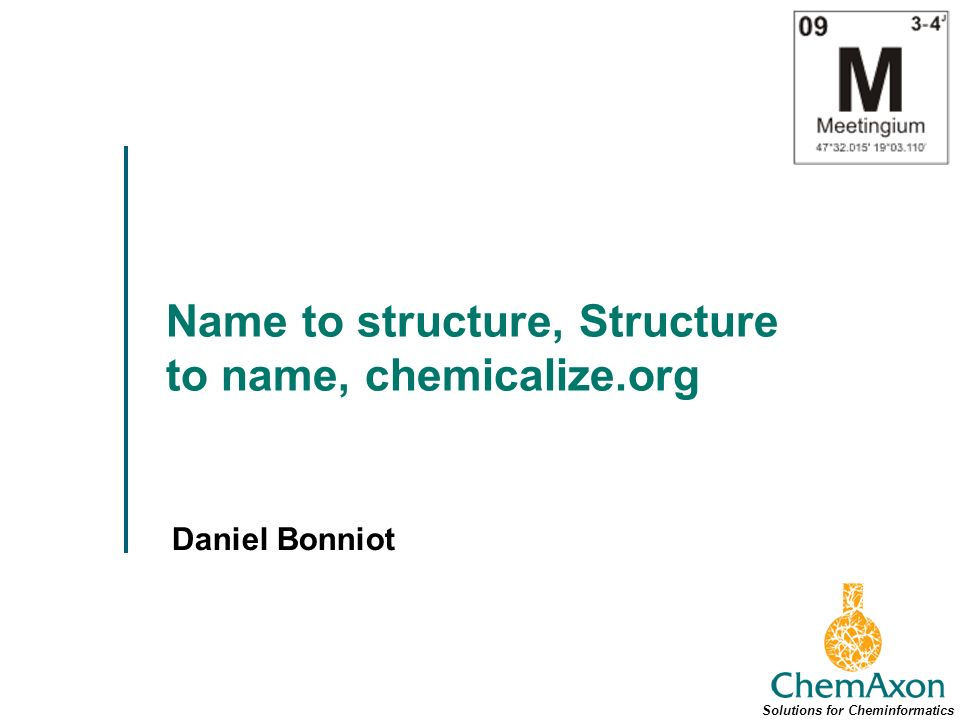 Name to structure, Structure to name, chemicalize.org Daniel Bonniot Solutions for Cheminformatics