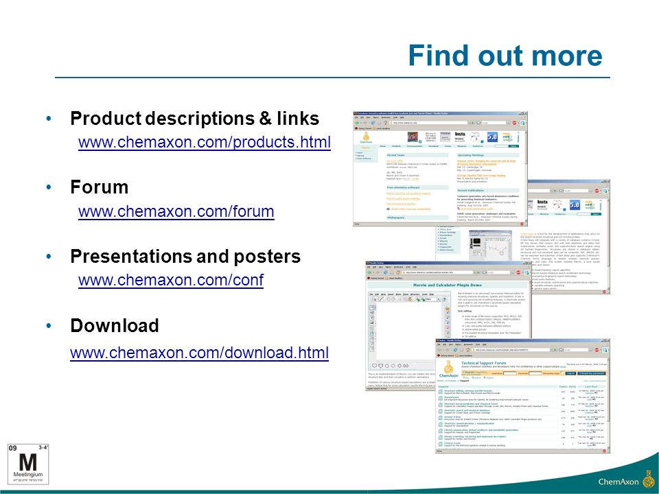 Find out more Product descriptions & links www.chemaxon.com/products.html Forum www.chemaxon.com/forum Presentations and posters www.chemaxon.com/conf Download www.chemaxon.com/download.html