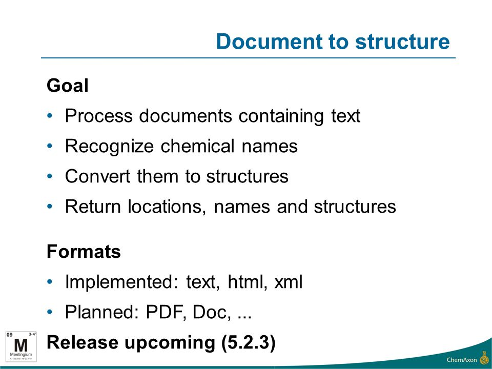 Document to structure Goal Process documents containing text Recognize chemical names Convert them to structures Return locations, names and structures Formats Implemented: text, html, xml Planned: PDF, Doc,...