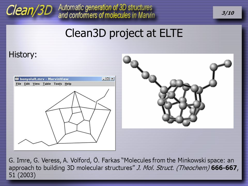 3/10 Clean3D project at ELTE History: G. Imre, G. Veress, A. Volford, Ö. Farkas Molecules from the Minkowski space: an approach to building 3D molecul
