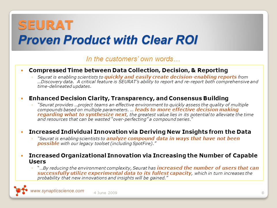 SEURAT Proven Product with Clear ROI Compressed Time between Data Collection, Decision, & Reporting Seurat is enabling scientists to quickly and easily create decision-enabling reports from …Discovery data.