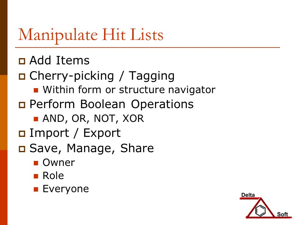 Manipulate Hit Lists Add Items Cherry-picking / Tagging Within form or structure navigator Perform Boolean Operations AND, OR, NOT, XOR Import / Export Save, Manage, Share Owner Role Everyone