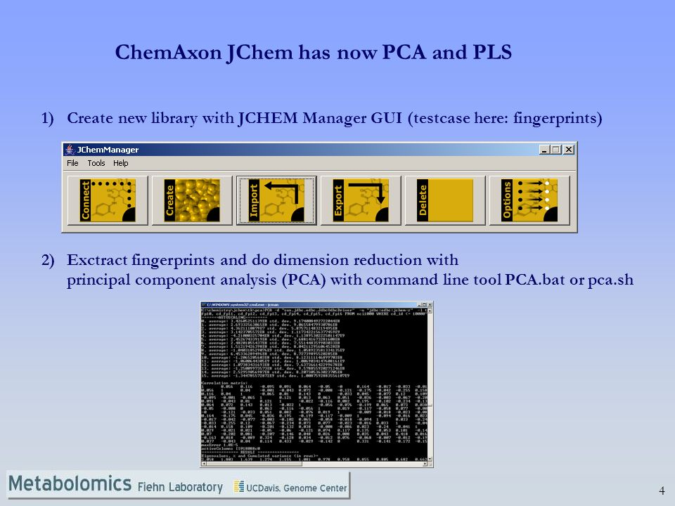 4 ChemAxon JChem has now PCA and PLS 1)Create new library with JCHEM Manager GUI (testcase here: fingerprints) 2)Exctract fingerprints and do dimensio