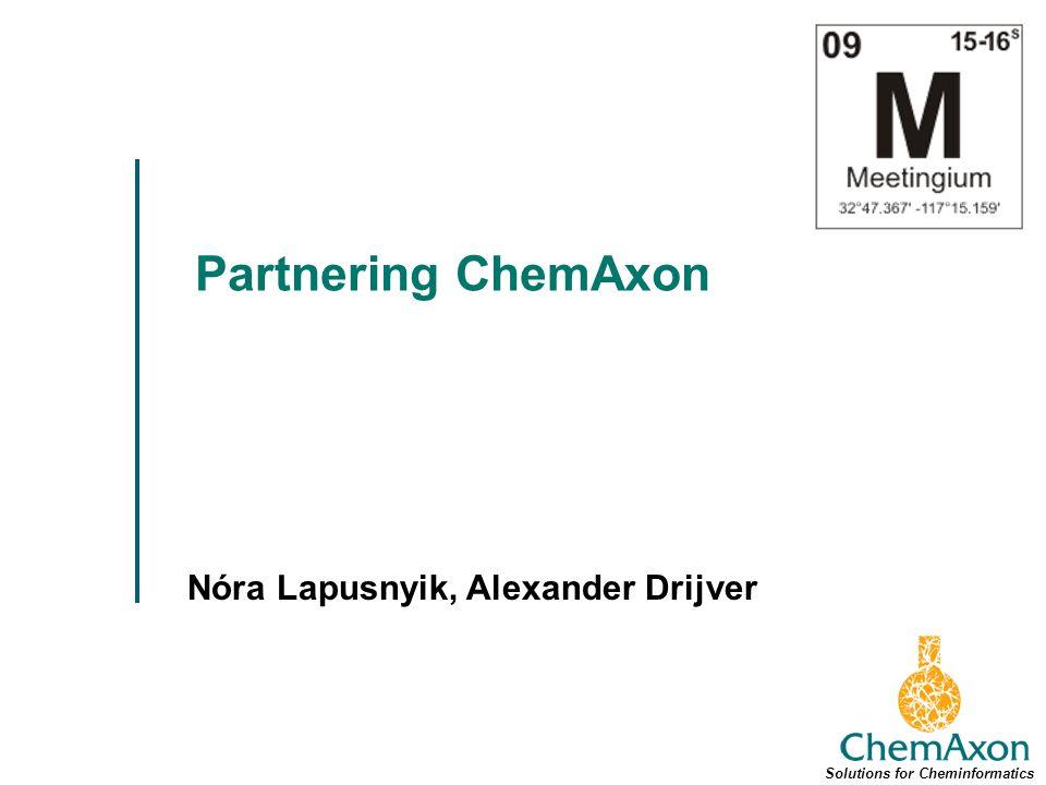 Partnering ChemAxon Nóra Lapusnyik, Alexander Drijver Solutions for Cheminformatics