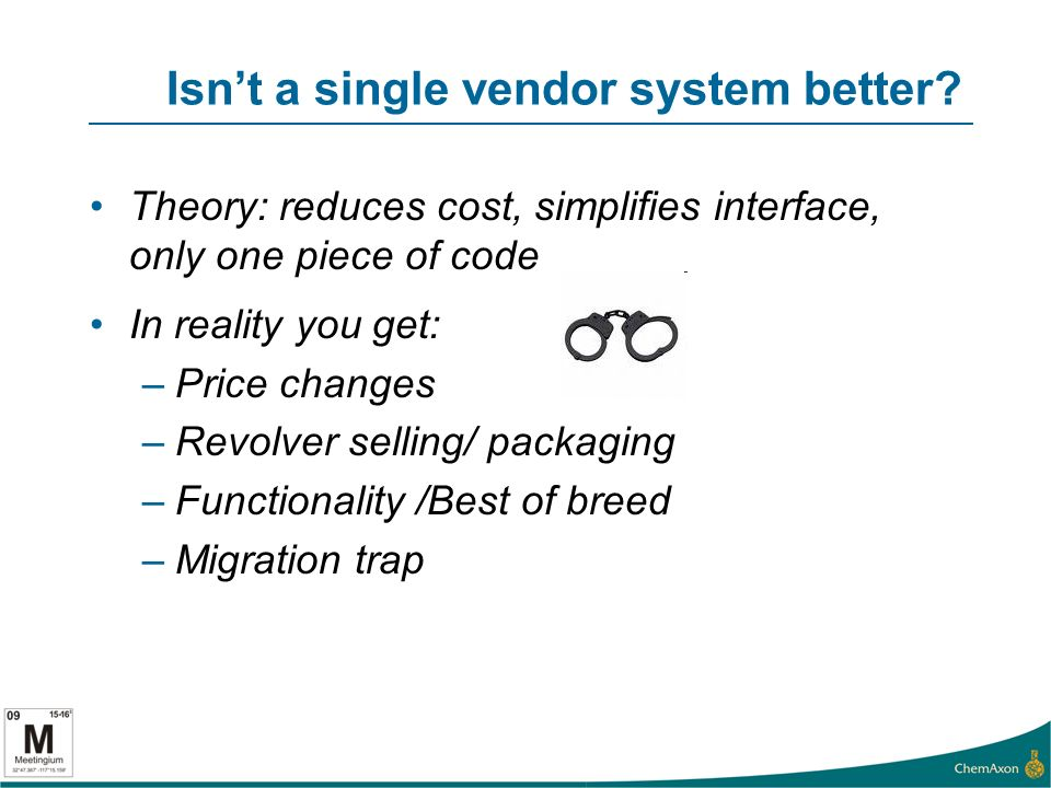 Isnt a single vendor system better? Theory: reduces cost, simplifies interface, only one piece of code In reality you get: –Price changes –Revolver se