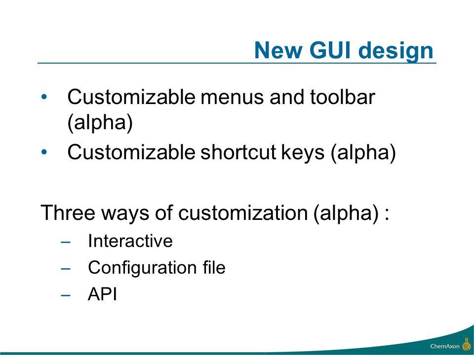 New GUI design Customizable menus and toolbar (alpha) Customizable shortcut keys (alpha) Three ways of customization (alpha) : –Interactive –Configuration file –API