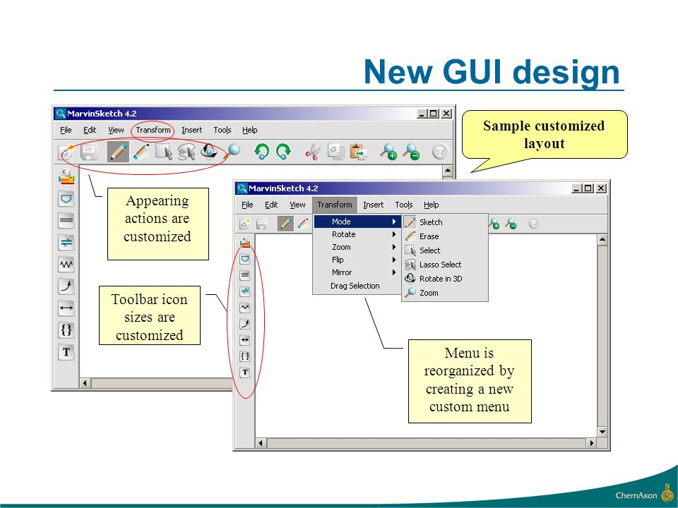 New GUI design Toolbar icon sizes are customized Appearing actions are customized Menu is reorganized by creating a new custom menu Sample customized