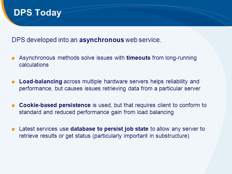 DPS Today DPS developed into an asynchronous web service.