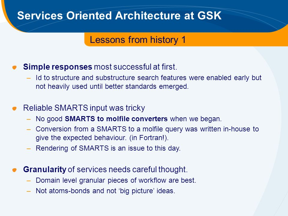 Services Oriented Architecture at GSK Lessons from history 1 Simple responses most successful at first.