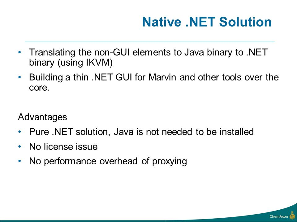 Native.NET Solution Translating the non-GUI elements to Java binary to.NET binary (using IKVM) Building a thin.NET GUI for Marvin and other tools over the core.