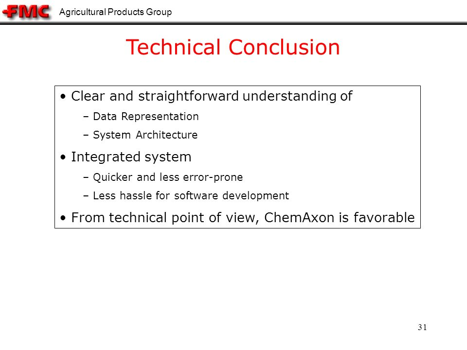 Agricultural Products Group 31 Technical Conclusion Clear and straightforward understanding of – Data Representation – System Architecture Integrated