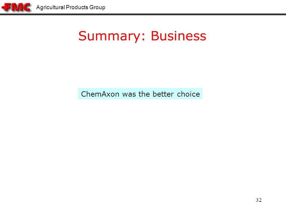 Agricultural Products Group 32 Summary: Business ChemAxon was the better choice