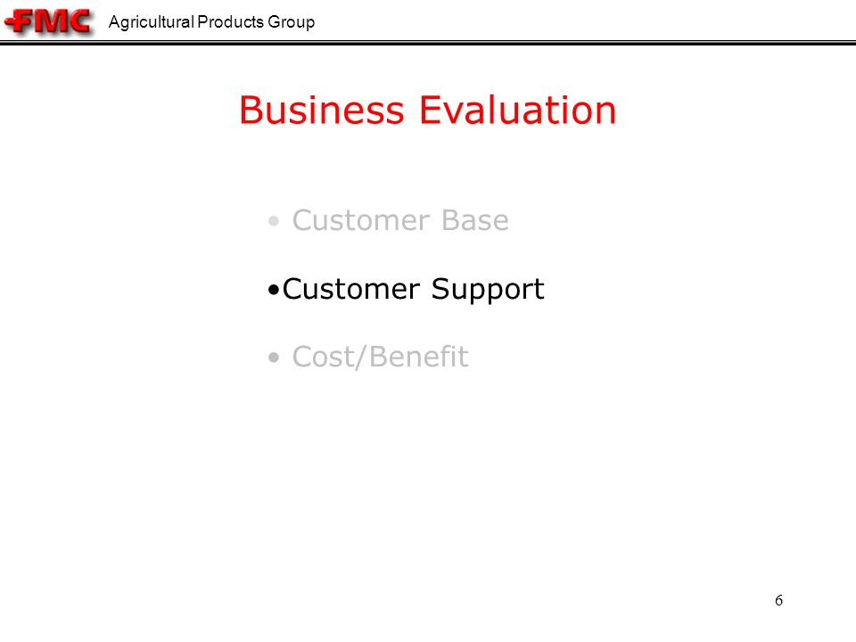 Agricultural Products Group 6 Business Evaluation Customer Base Customer Support Cost/Benefit