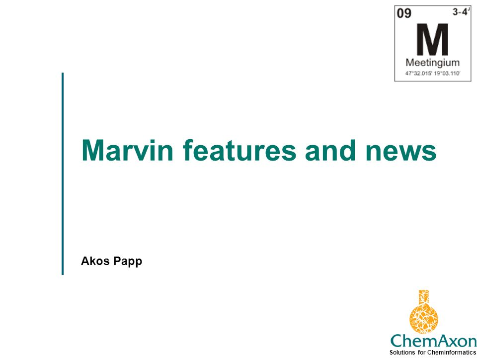 Solutions for Cheminformatics Marvin features and news Akos Papp