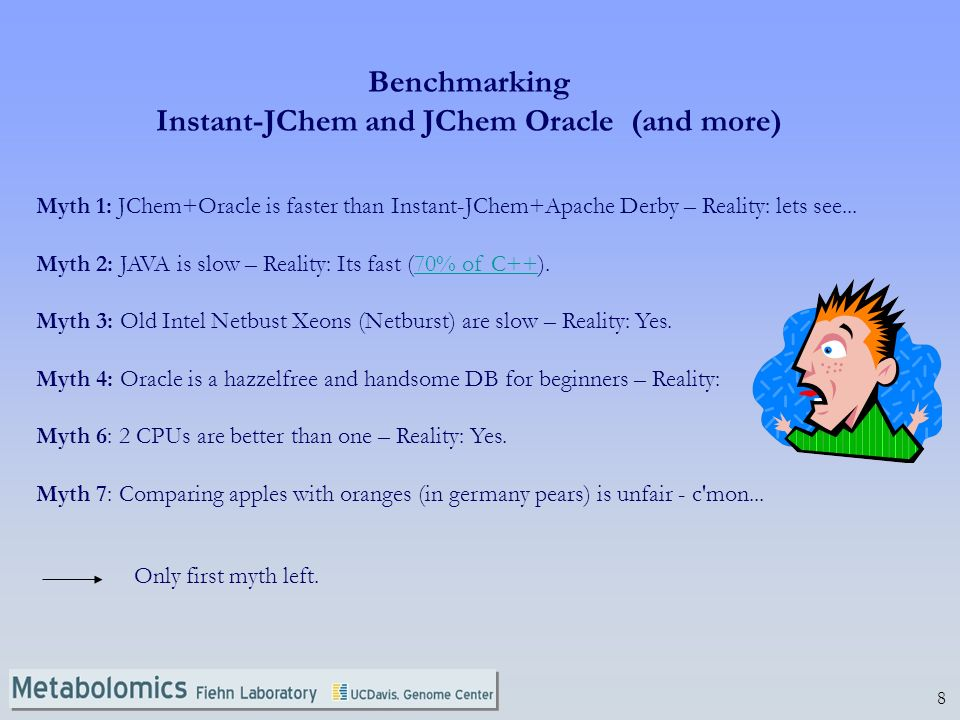 8 Benchmarking Instant-JChem and JChem Oracle (and more) Myth 1: JChem+Oracle is faster than Instant-JChem+Apache Derby – Reality: lets see...