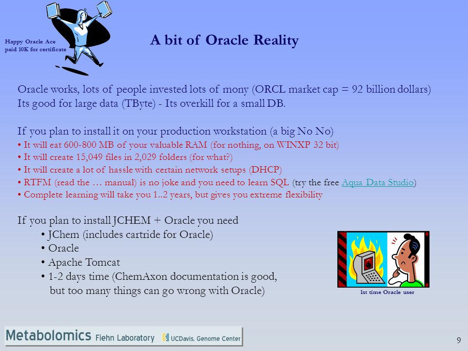 9 A bit of Oracle Reality Oracle works, lots of people invested lots of mony (ORCL market cap = 92 billion dollars) Its good for large data (TByte) -
