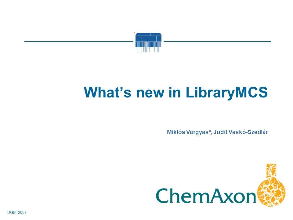 UGM 2007 Miklós Vargyas*, Judit Vaskó-Szedlár Whats new in LibraryMCS