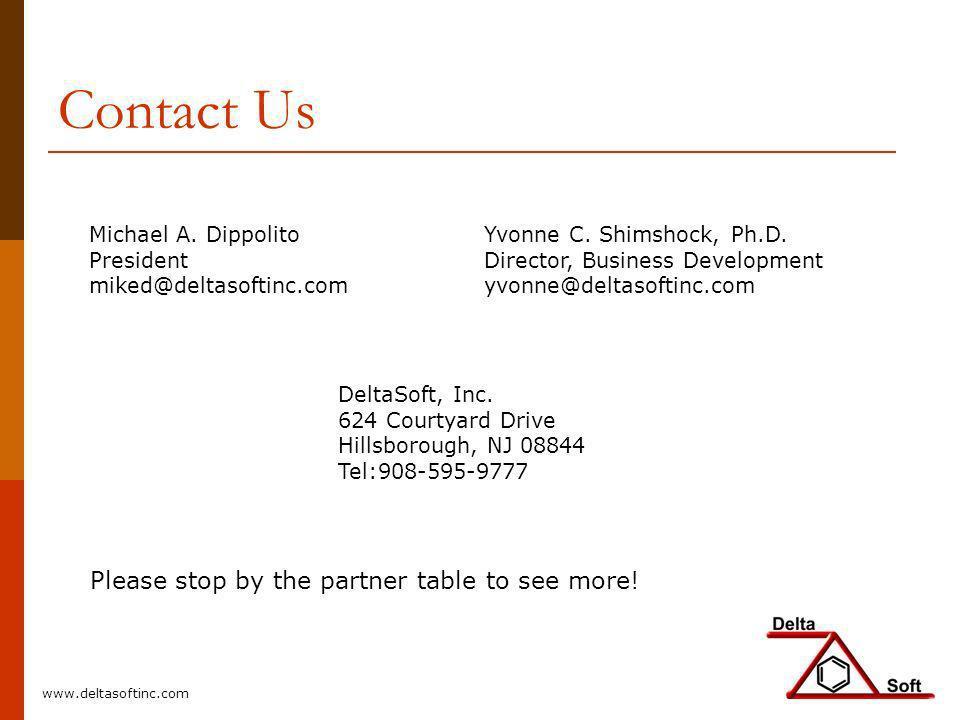 Contact Us Michael A. Dippolito President miked@deltasoftinc.com Yvonne C. Shimshock, Ph.D. Director, Business Development yvonne@deltasoftinc.com Del