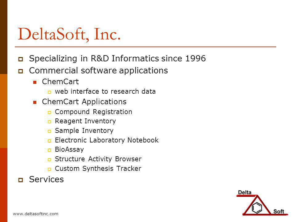 DeltaSoft, Inc. Specializing in R&D Informatics since 1996 Commercial software applications ChemCart web interface to research data ChemCart Applicati