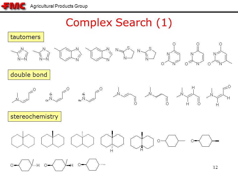 Agricultural Products Group 12 Complex Search (1) tautomers double bond stereochemistry