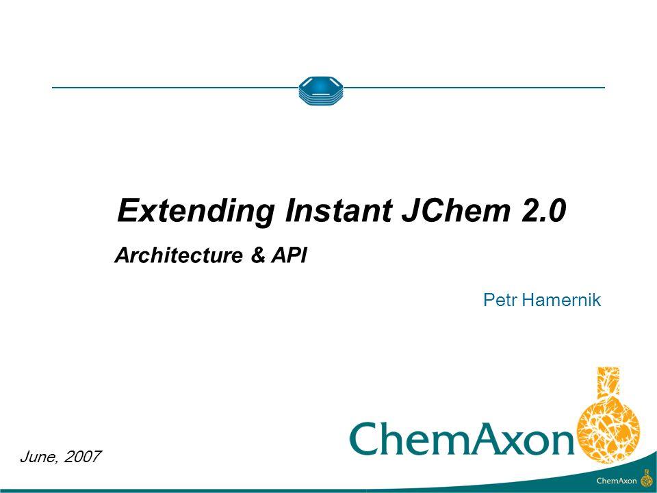 June, 2007 Petr Hamernik Extending Instant JChem 2.0 Architecture & API